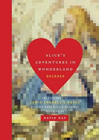 Alices-Adventures-in-Wonderland-Decoded-The-Full-Text-of-Lewis-Carrolls-Novel-with-its-Many-Hidden-Meanings-Revealed-0