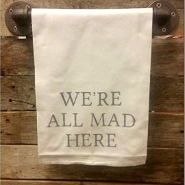 My-Swag-Shack-Home-Were-all-Mad-Here-Flour-Sack-Alice-in-Wonderland-Kitchen-Towel-0