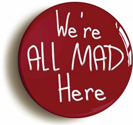 Were-All-Mad-Here-Alice-In-Wonderland-Button-Pin-Size-is-1inch-Diameter-Cheshire-Cat-Mad-Hatter-0